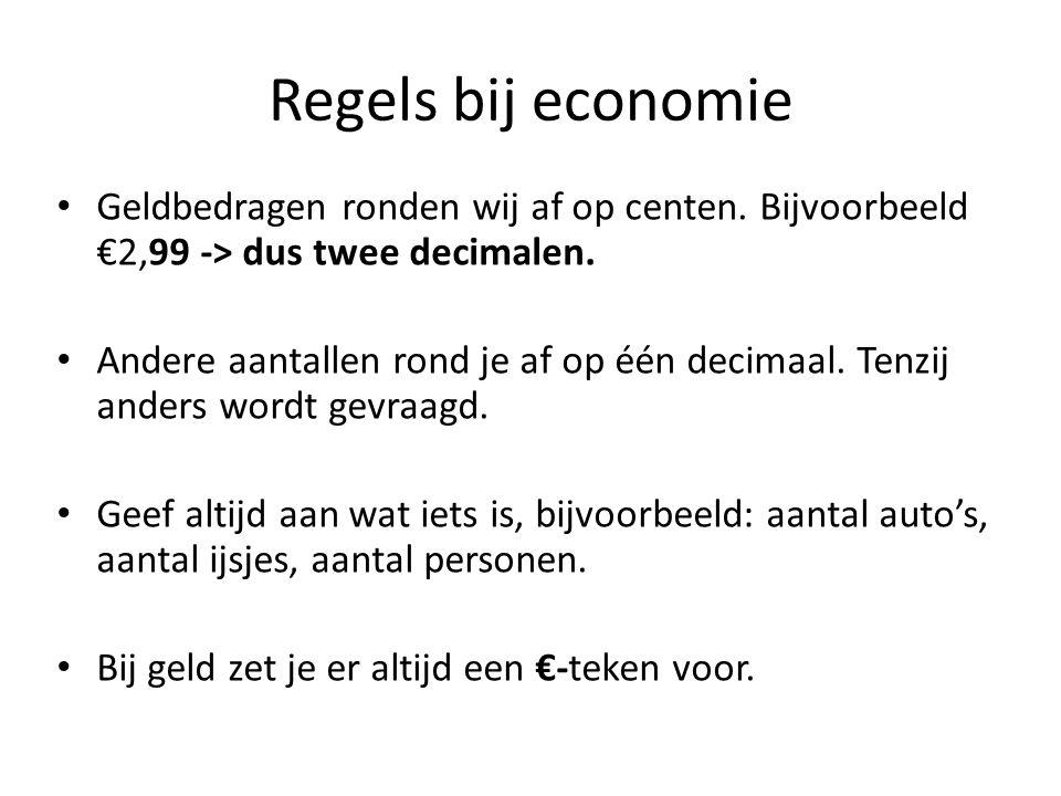 Regels bij economie Geldbedragen ronden wij af op centen. Bijvoorbeeld €2,99 -> dus twee decimalen.