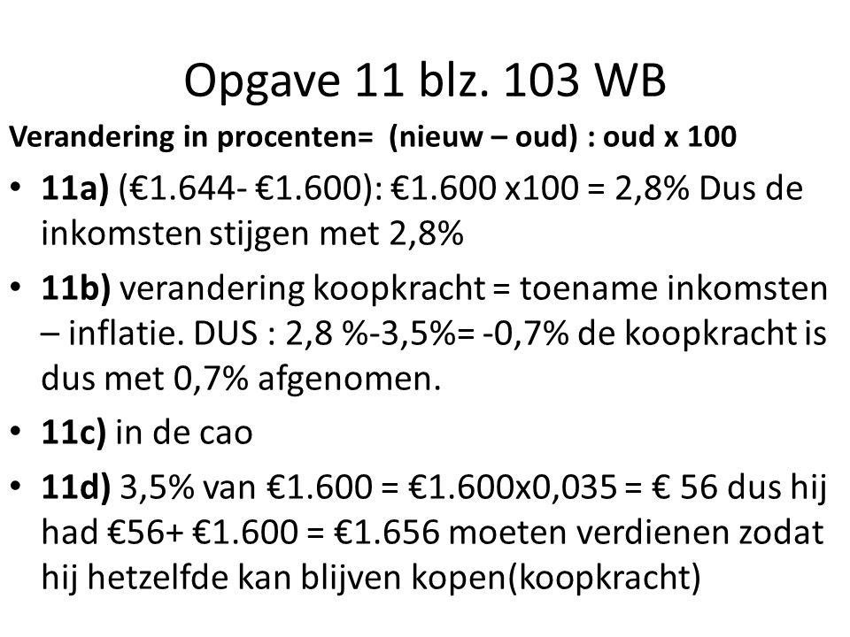Opgave 11 blz. 103 WB Verandering in procenten= (nieuw – oud) : oud x 100.