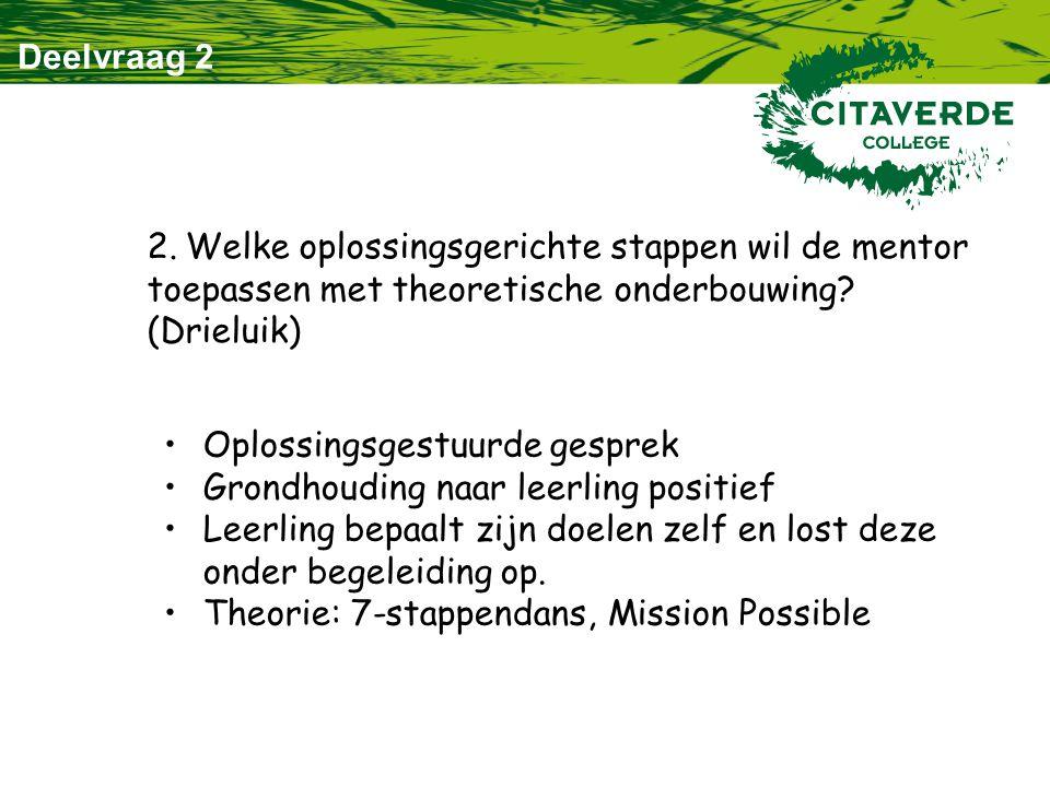 Deelvraag 2 2. Welke oplossingsgerichte stappen wil de mentor toepassen met theoretische onderbouwing (Drieluik)
