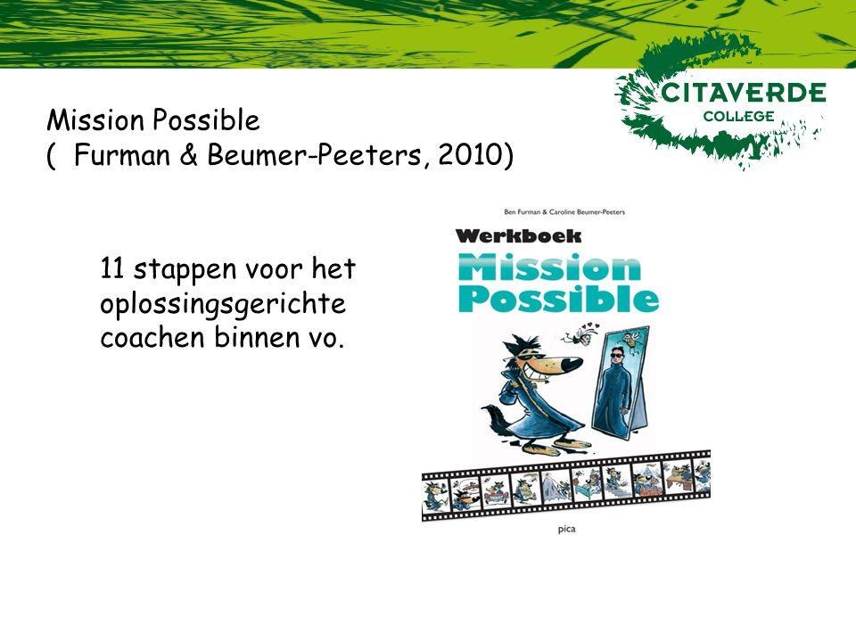 Mission Possible ( Furman & Beumer-Peeters, 2010) 11 stappen voor het oplossingsgerichte coachen binnen vo.