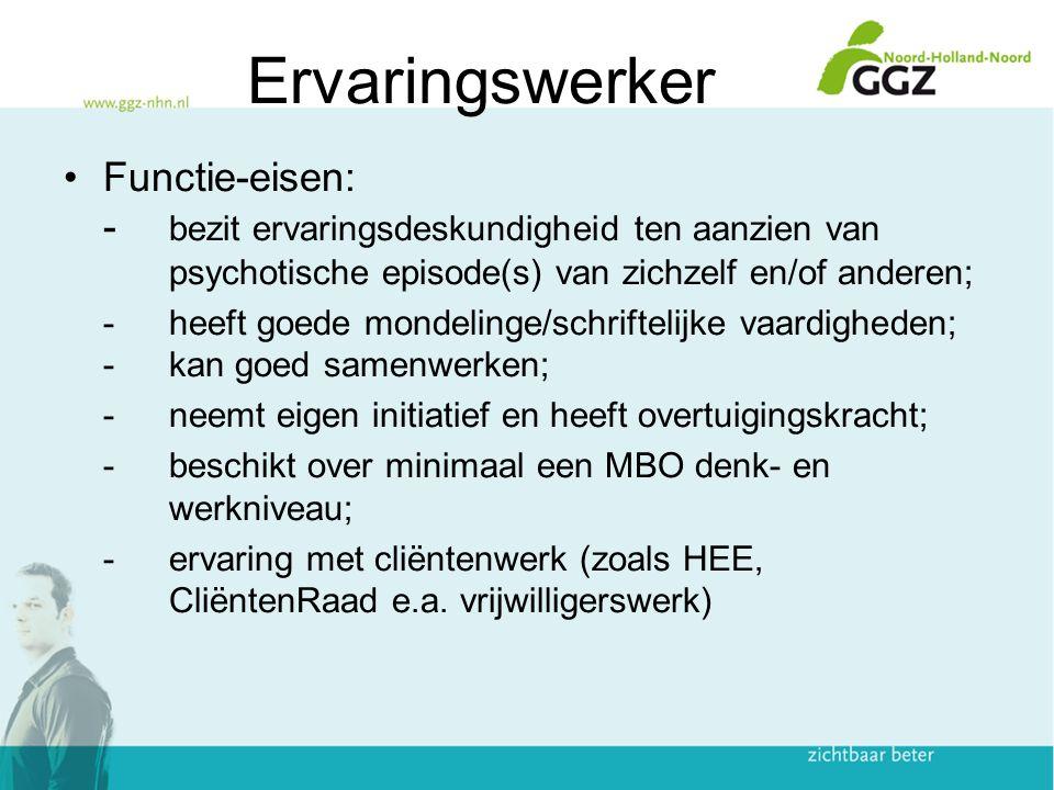 Ervaringswerker NL Functie-eisen: - bezit ervaringsdeskundigheid ten aanzien van psychotische episode(s) van zichzelf en/of anderen;