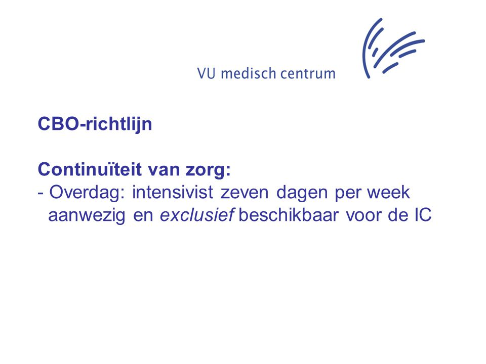 CBO-richtlijn Continuïteit van zorg: Overdag: intensivist zeven dagen per week.