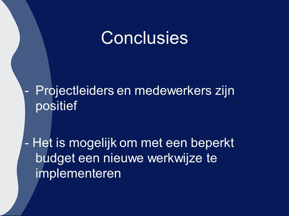 Conclusies Projectleiders en medewerkers zijn positief