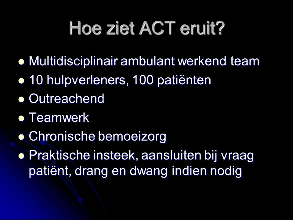 Hoe ziet ACT eruit Multidisciplinair ambulant werkend team