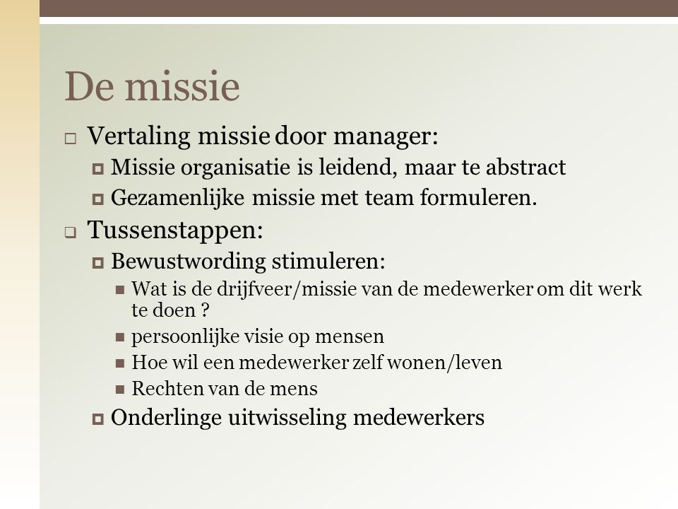 De missie Vertaling missie door manager: Tussenstappen: