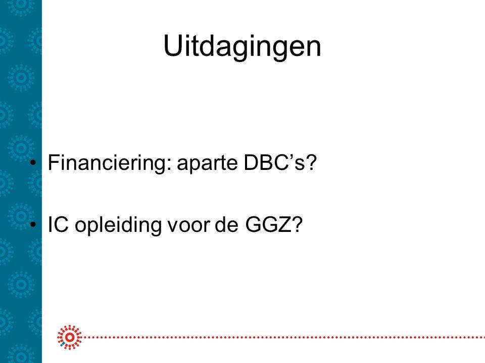 Uitdagingen Financiering: aparte DBC's IC opleiding voor de GGZ