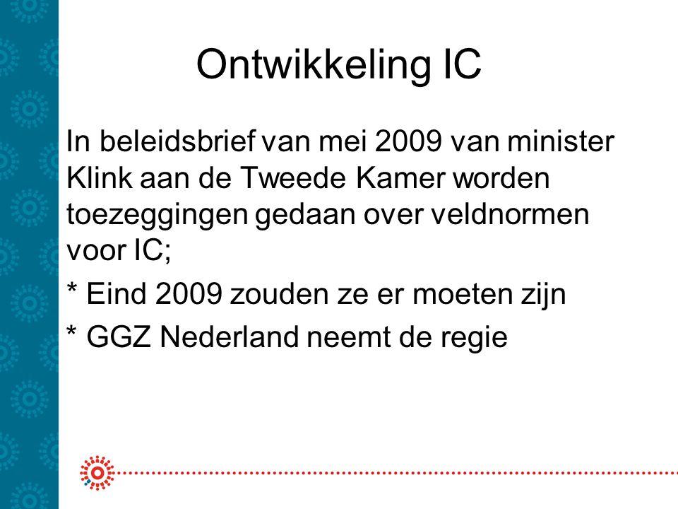 Ontwikkeling IC In beleidsbrief van mei 2009 van minister Klink aan de Tweede Kamer worden toezeggingen gedaan over veldnormen voor IC;
