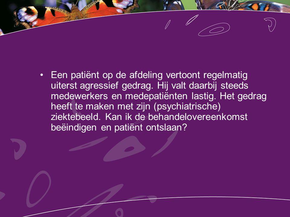 Een patiënt op de afdeling vertoont regelmatig uiterst agressief gedrag.