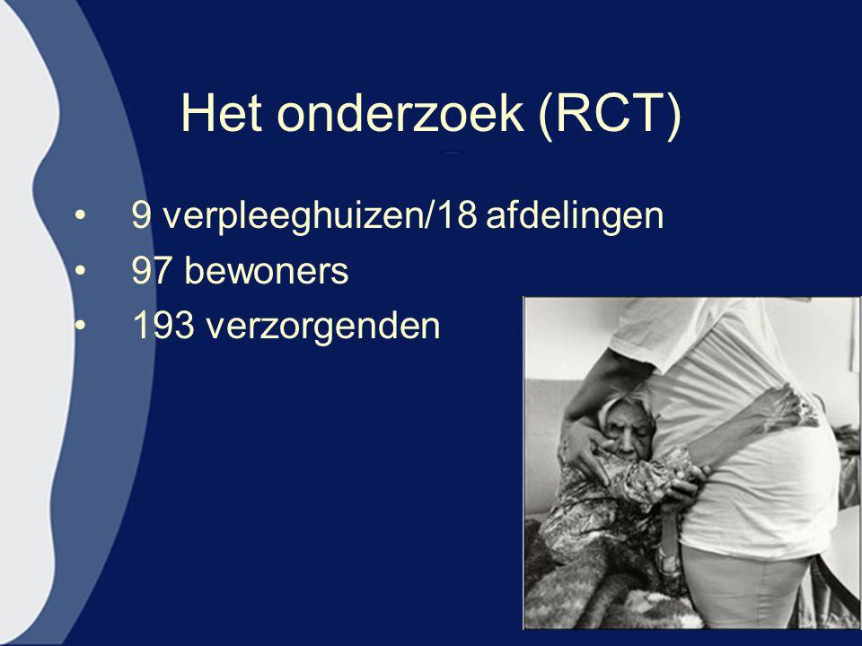 Het onderzoek (RCT) 9 verpleeghuizen/18 afdelingen 97 bewoners