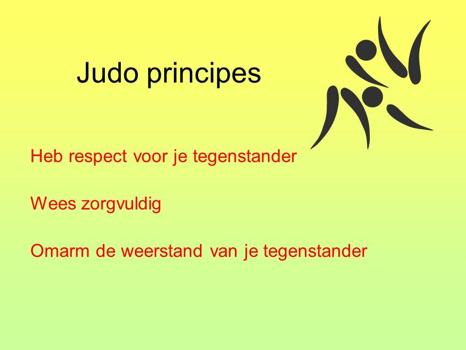 Judo principes Heb respect voor je tegenstander Wees zorgvuldig