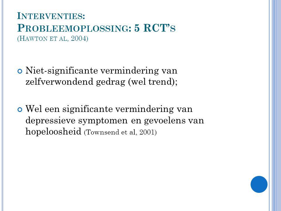 Interventies: Probleemoplossing: 5 RCT's (Hawton et al, 2004)
