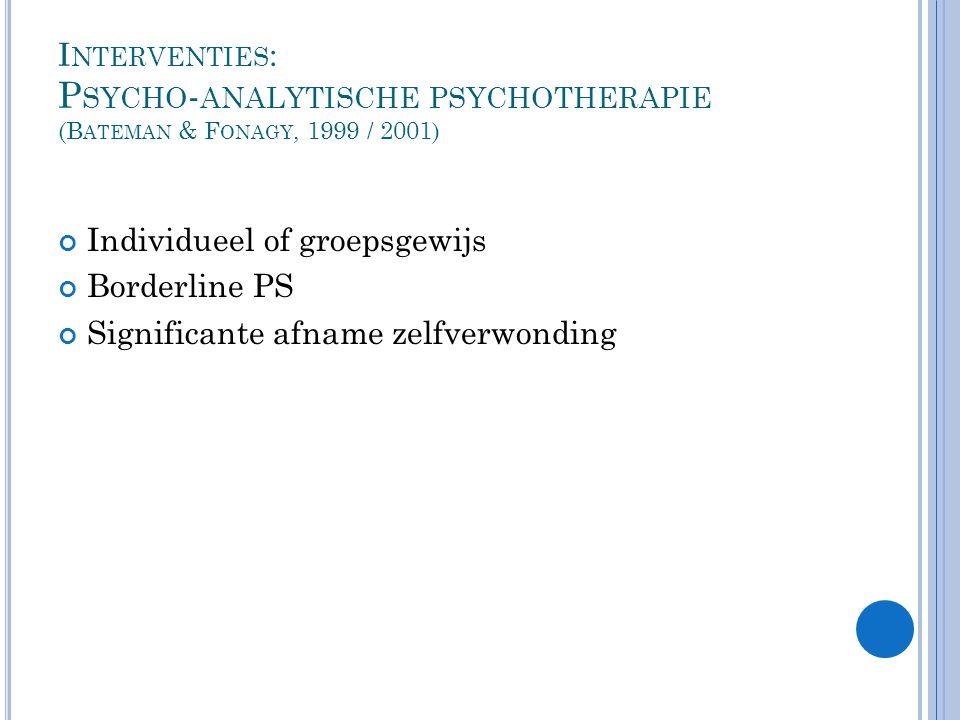 Interventies: Psycho-analytische psychotherapie (Bateman & Fonagy, 1999 / 2001)