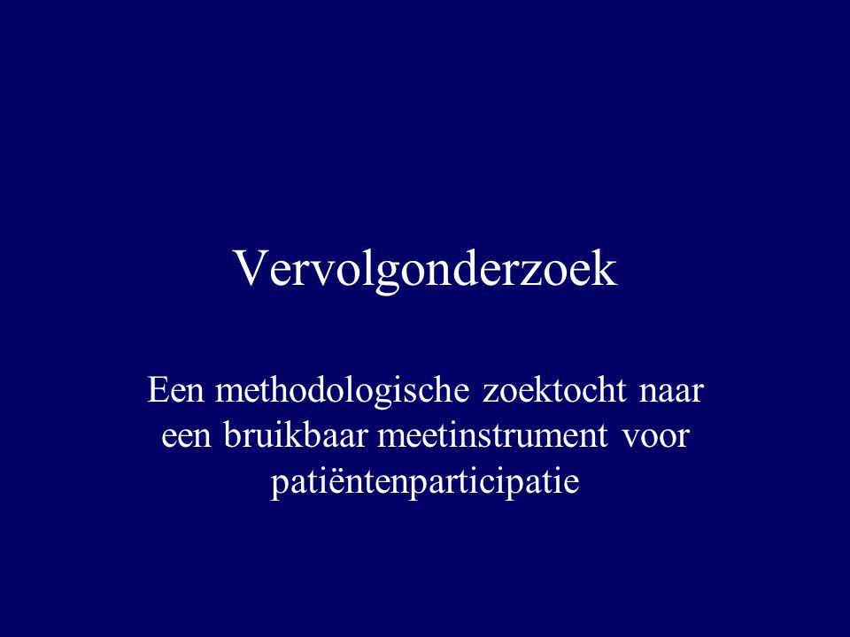 Vervolgonderzoek Een methodologische zoektocht naar een bruikbaar meetinstrument voor patiëntenparticipatie.