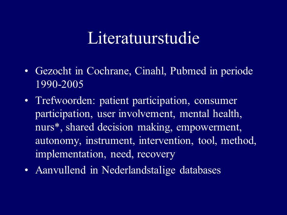 Literatuurstudie Gezocht in Cochrane, Cinahl, Pubmed in periode 1990-2005.