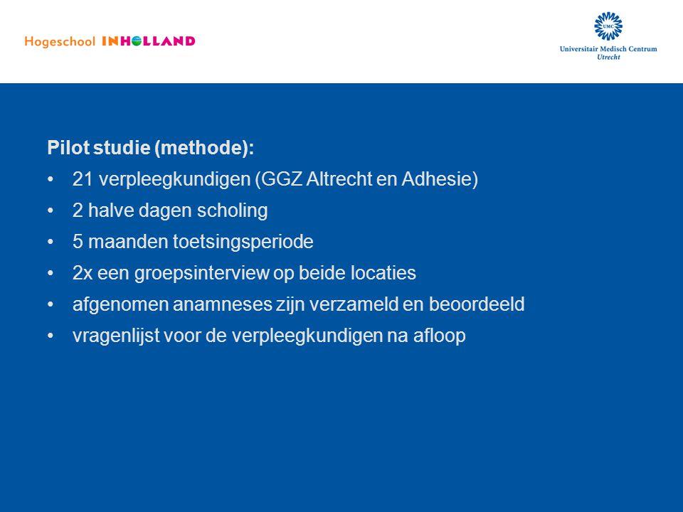 Pilot studie (methode): 21 verpleegkundigen (GGZ Altrecht en Adhesie)