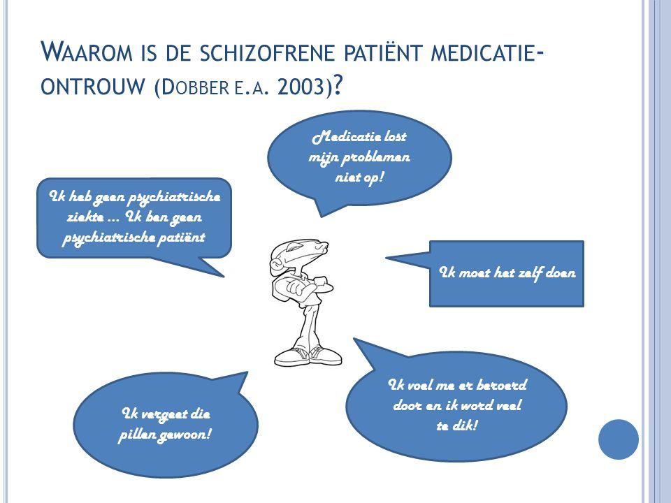 Waarom is de schizofrene patiënt medicatie-ontrouw (Dobber e.a. 2003)