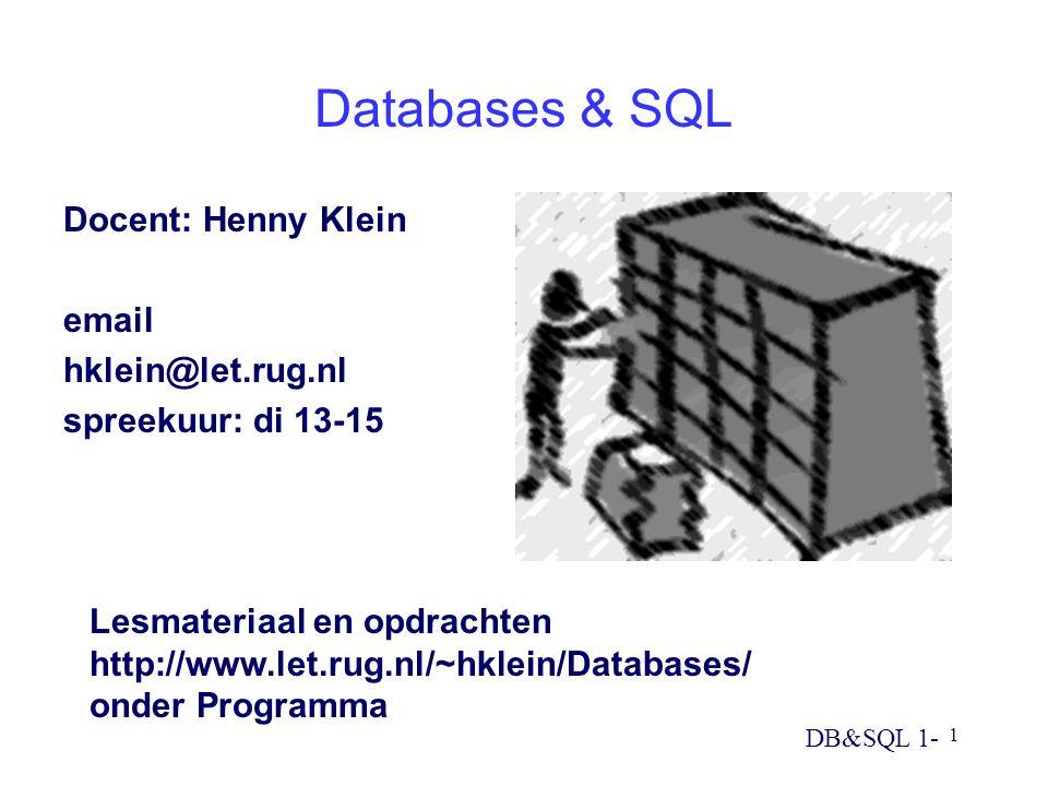 Databases & SQL Docent: Henny Klein email hklein@let.rug.nl