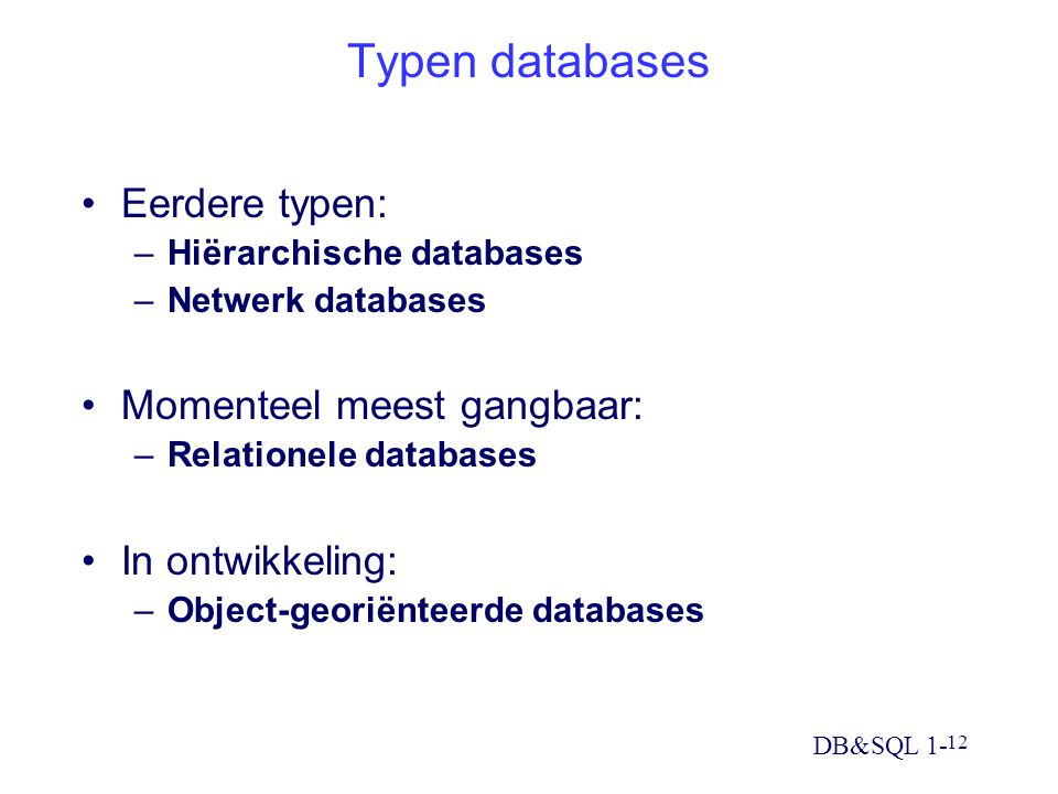 Typen databases Eerdere typen: Momenteel meest gangbaar: