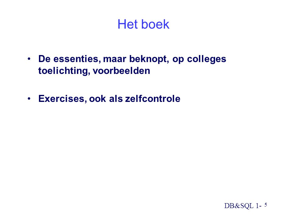 Het boek De essenties, maar beknopt, op colleges toelichting, voorbeelden.