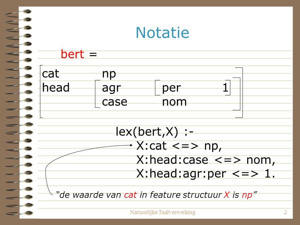 Notatie bert = cat np head agr per 1 case nom lex(bert,X) :-
