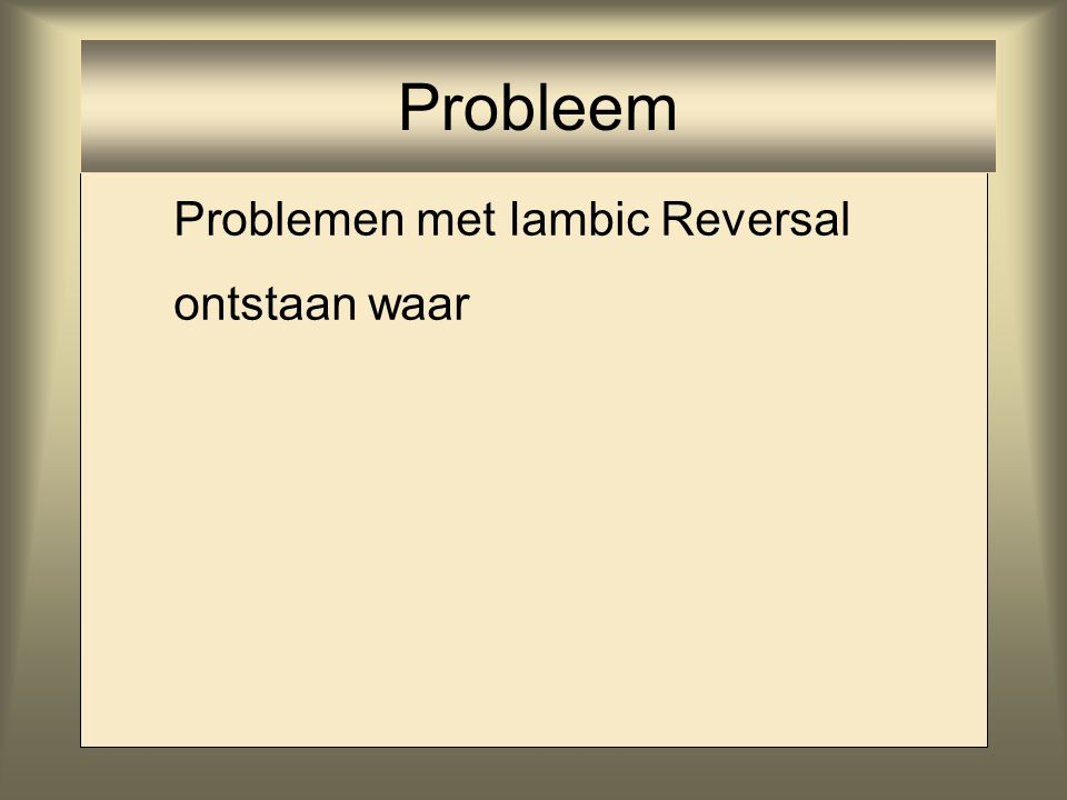 Probleem Problemen met Iambic Reversal ontstaan waar