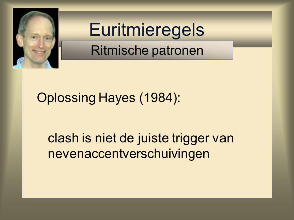 Euritmieregels Ritmische patronen Oplossing Hayes (1984):