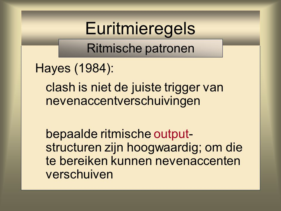Euritmieregels Ritmische patronen Hayes (1984):