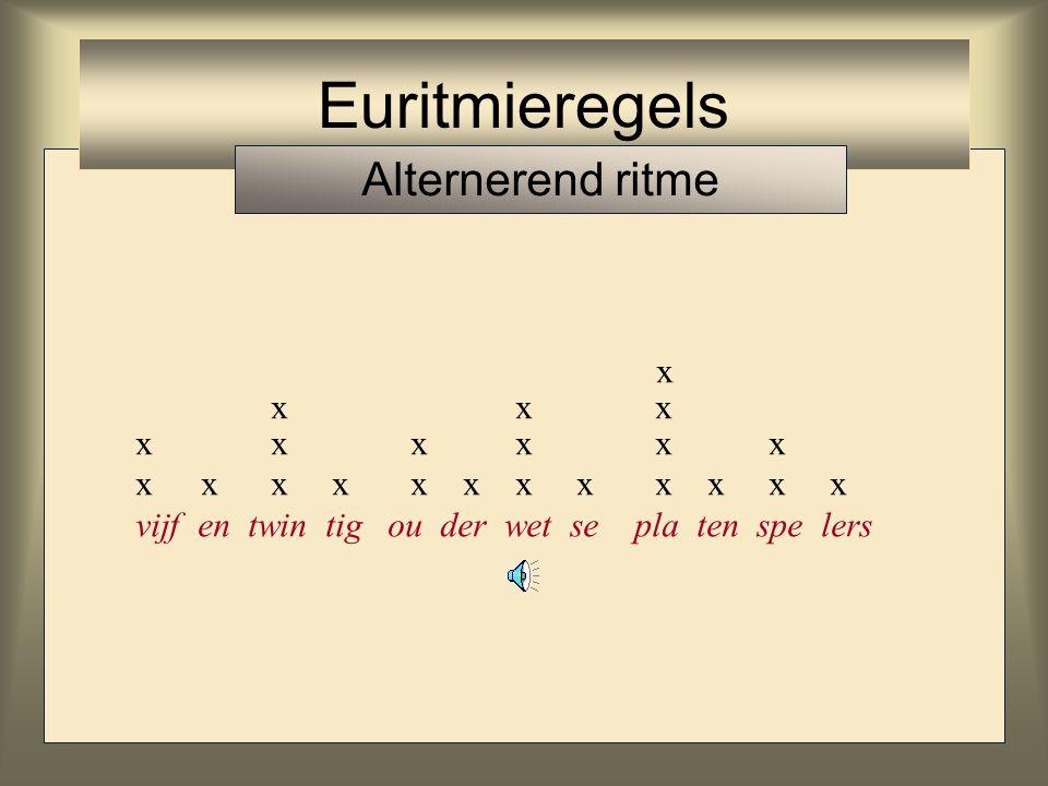 Euritmieregels Alternerend ritme x x x x x x x x x x x x x x x x