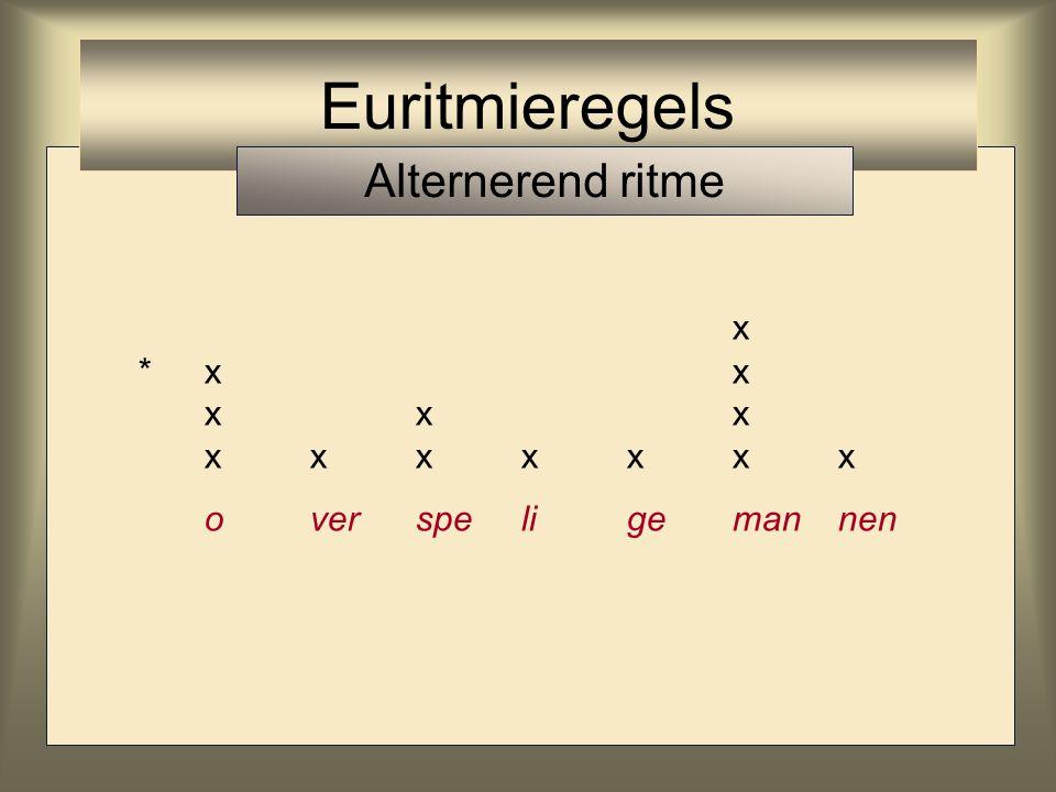 Euritmieregels Alternerend ritme x * x x x x x x x x x x x x