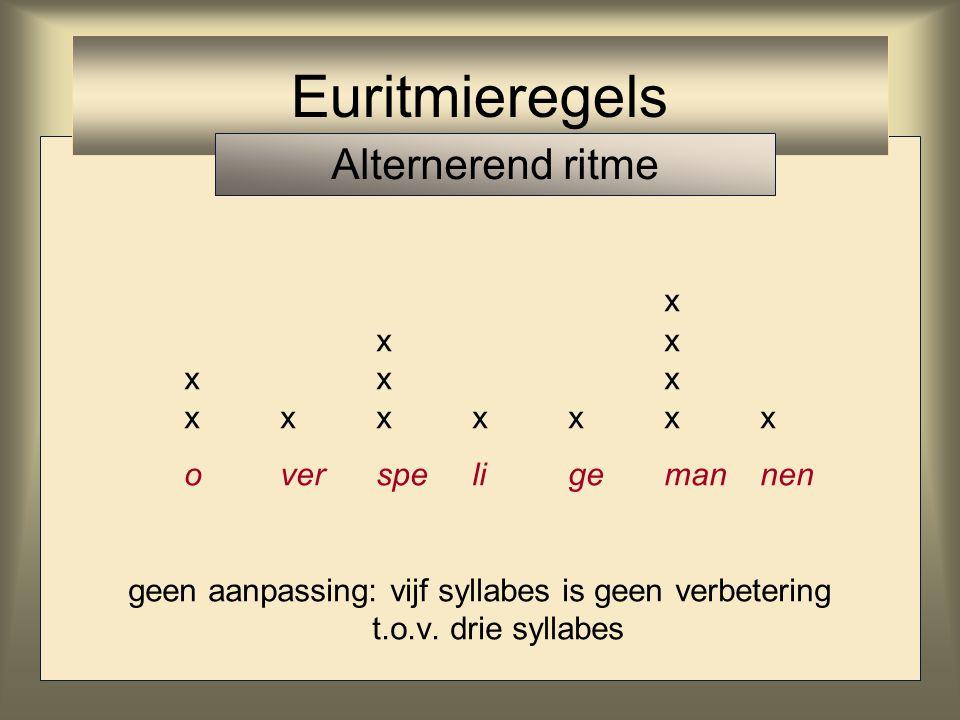 Euritmieregels Alternerend ritme x x x x x x x x x x x x x