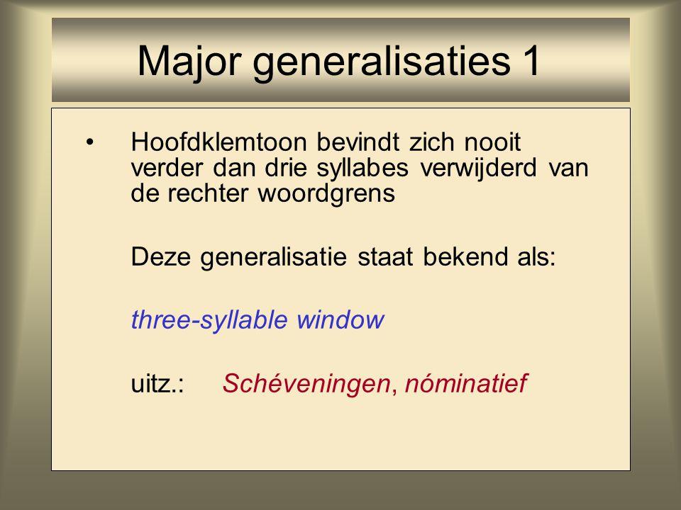 Major generalisaties 1 Hoofdklemtoon bevindt zich nooit verder dan drie syllabes verwijderd van de rechter woordgrens.