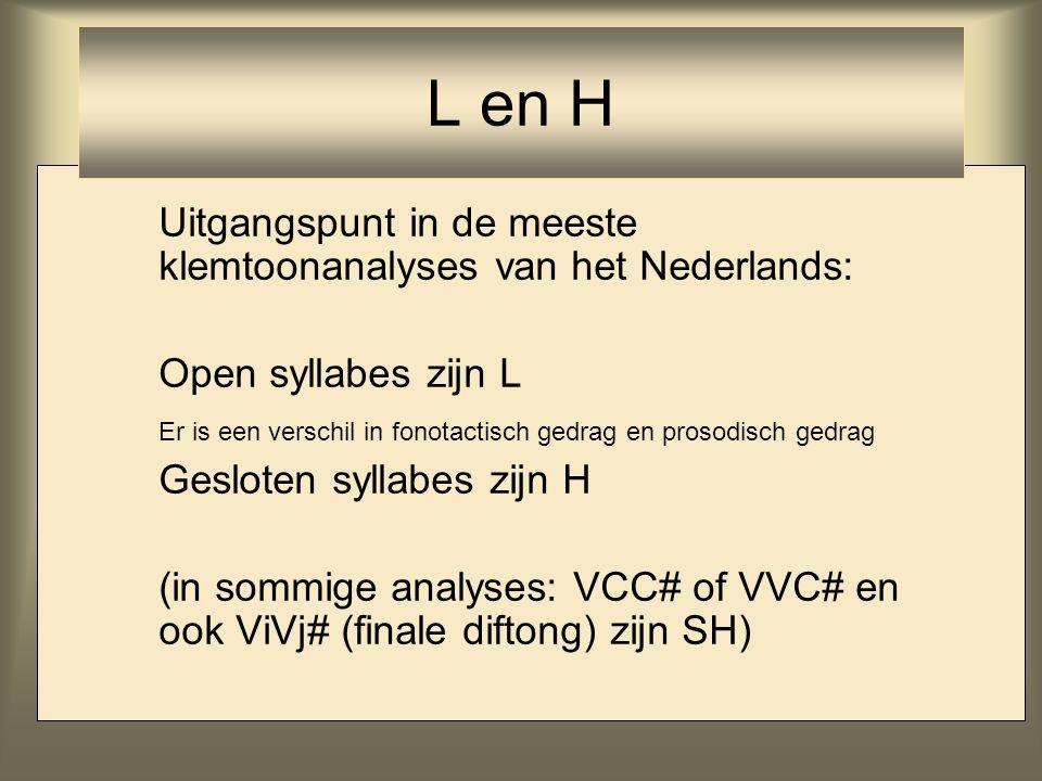 L en H Uitgangspunt in de meeste klemtoonanalyses van het Nederlands: