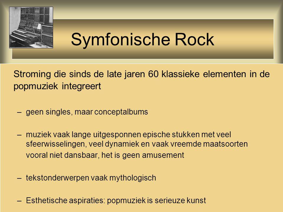 Symfonische Rock Stroming die sinds de late jaren 60 klassieke elementen in de popmuziek integreert.