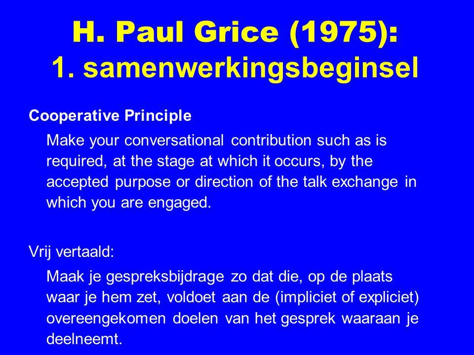 H. Paul Grice (1975): 1. samenwerkingsbeginsel