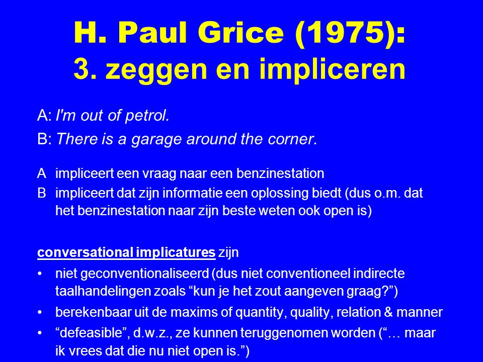 H. Paul Grice (1975): 3. zeggen en impliceren