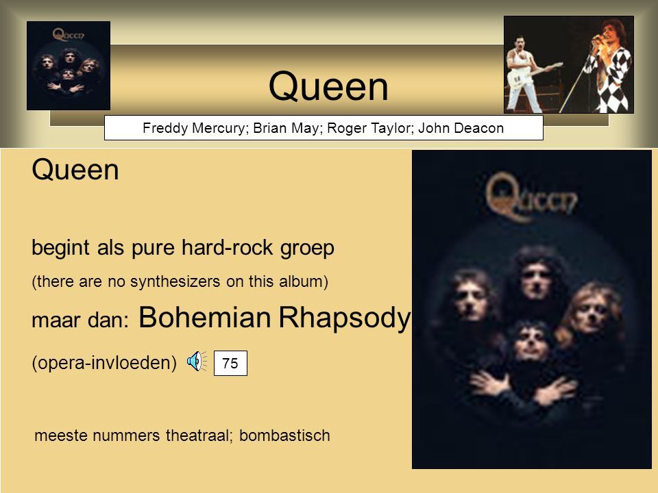 Freddy Mercury; Brian May; Roger Taylor; John Deacon