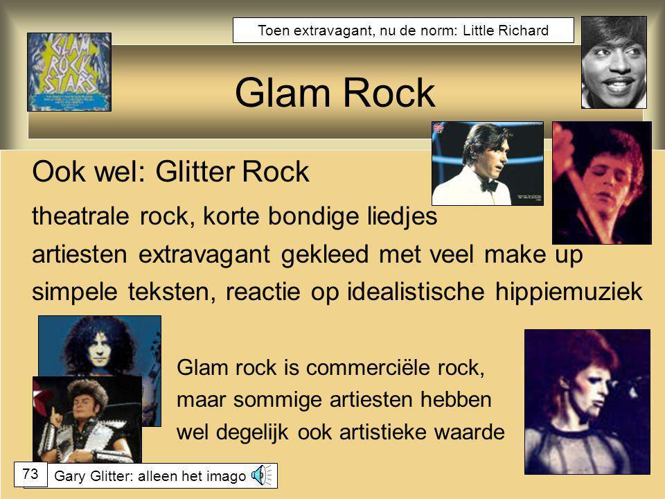 Glam Rock Ook wel: Glitter Rock theatrale rock, korte bondige liedjes