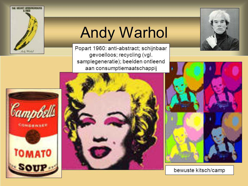 Andy Warhol Popart 1960: anti-abstract; schijnbaar gevoelloos; recycling (vgl. samplegeneratie); beelden ontleend aan consumptiemaatschappij.