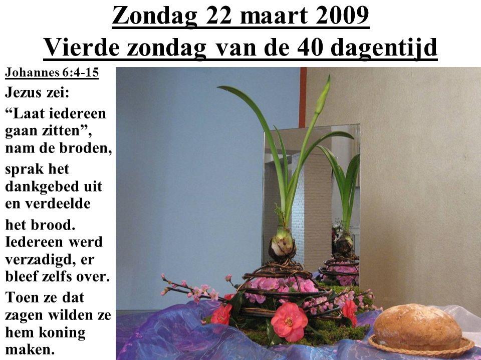 Zondag 22 maart 2009 Vierde zondag van de 40 dagentijd