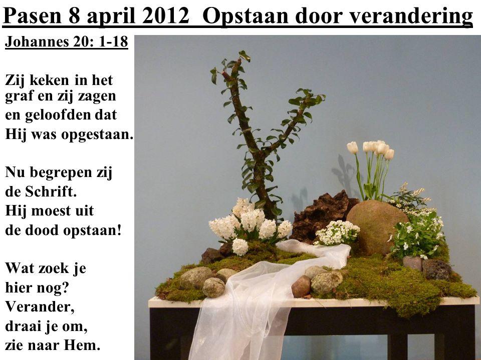 Pasen 8 april 2012 Opstaan door verandering