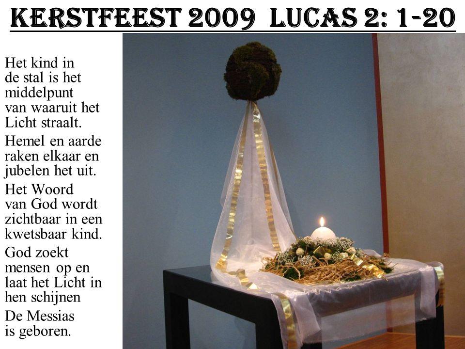 Kerstfeest 2009 Lucas 2: 1-20 Het kind in de stal is het middelpunt van waaruit het Licht straalt.