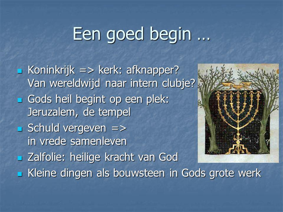 Een goed begin … Koninkrijk => kerk: afknapper Van wereldwijd naar intern clubje Gods heil begint op een plek: Jeruzalem, de tempel.