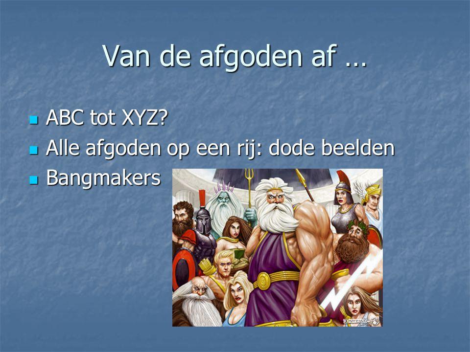 Van de afgoden af … ABC tot XYZ Alle afgoden op een rij: dode beelden