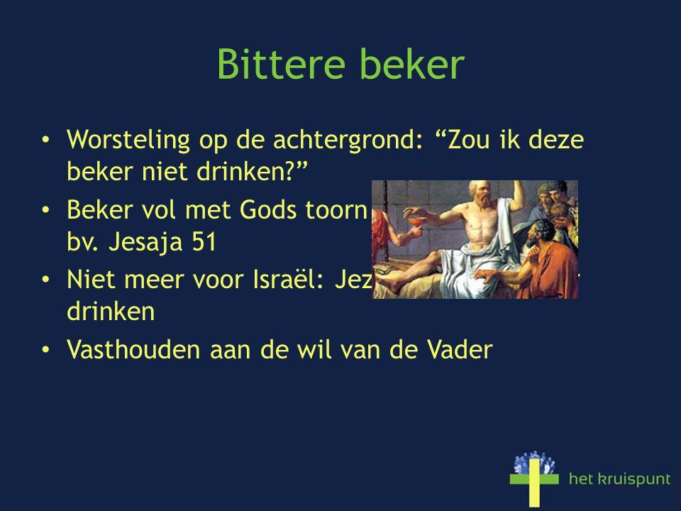 Bittere beker Worsteling op de achtergrond: Zou ik deze beker niet drinken Beker vol met Gods toorn bv. Jesaja 51.