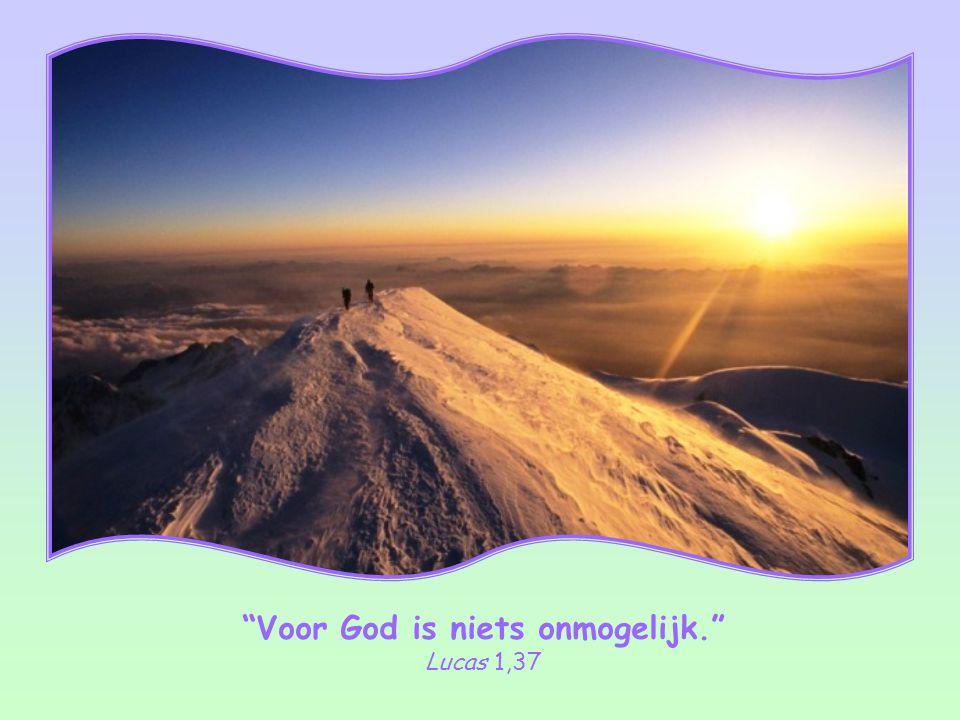 Voor God is niets onmogelijk.