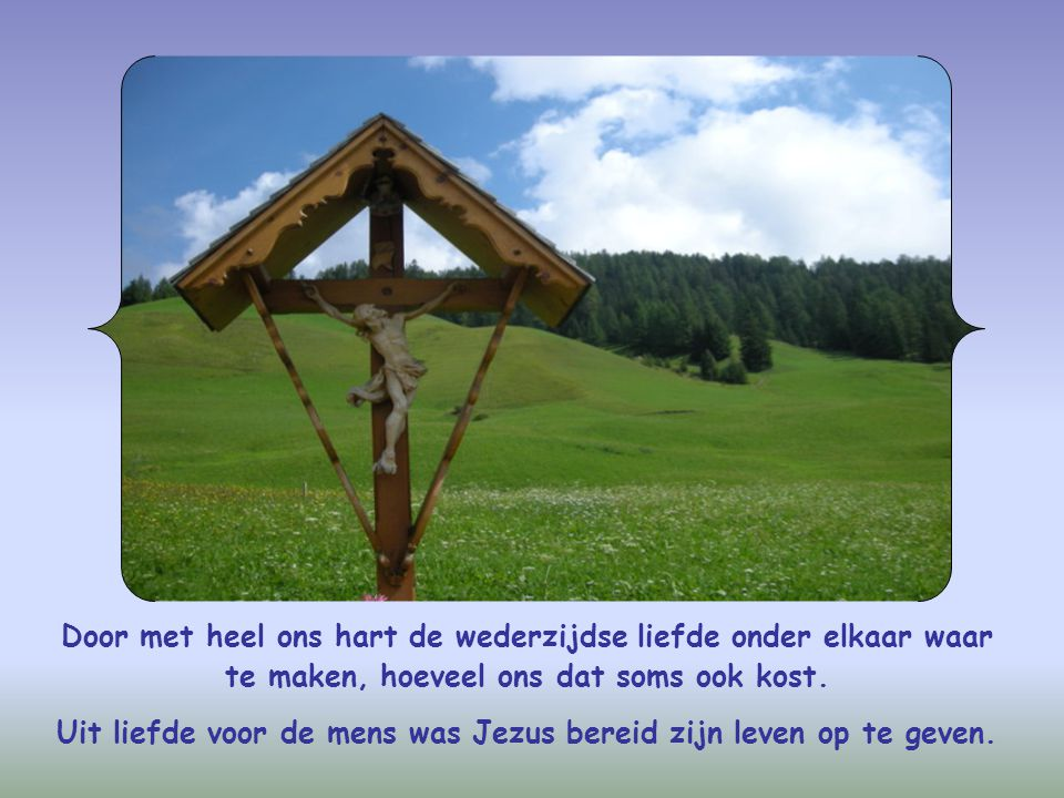 Uit liefde voor de mens was Jezus bereid zijn leven op te geven.