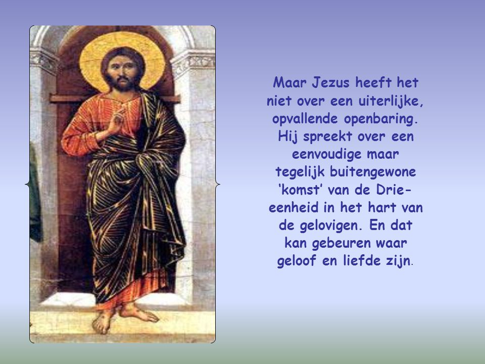 Maar Jezus heeft het niet over een uiterlijke, opvallende openbaring