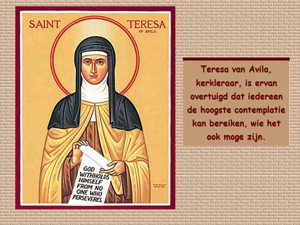 Teresa van Avila, kerkleraar, is ervan overtuigd dat iedereen de hoogste contemplatie kan bereiken, wie het ook moge zijn.