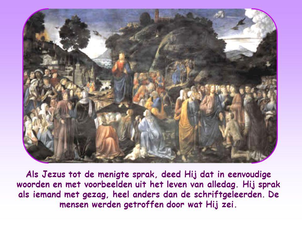 Als Jezus tot de menigte sprak, deed Hij dat in eenvoudige woorden en met voorbeelden uit het leven van alledag.