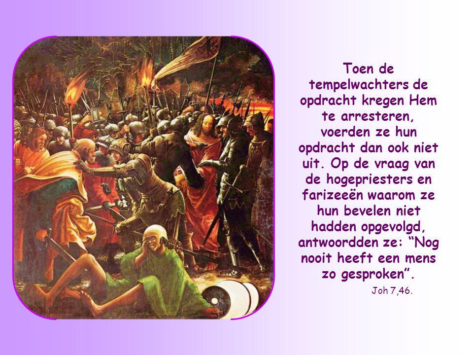 Toen de tempelwachters de opdracht kregen Hem te arresteren, voerden ze hun opdracht dan ook niet uit.